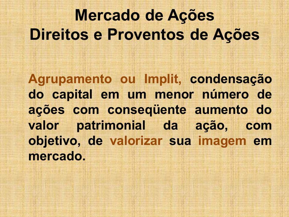 Mercado de Ações Direitos e Proventos de Ações Agrupamento ou Implit, condensação do capital em um menor número de ações com conseqüente aumento do va