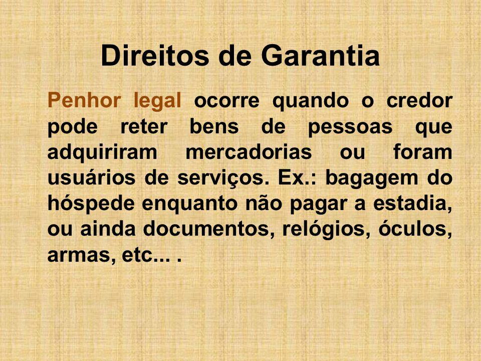 Direitos de Garantia Penhor legal ocorre quando o credor pode reter bens de pessoas que adquiriram mercadorias ou foram usuários de serviços. Ex.: bag