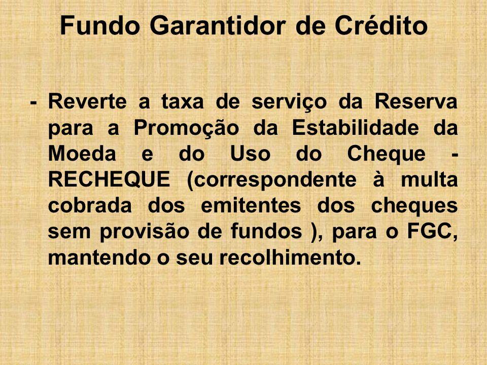 Fundo Garantidor de Crédito -Reverte a taxa de serviço da Reserva para a Promoção da Estabilidade da Moeda e do Uso do Cheque - RECHEQUE (corresponden