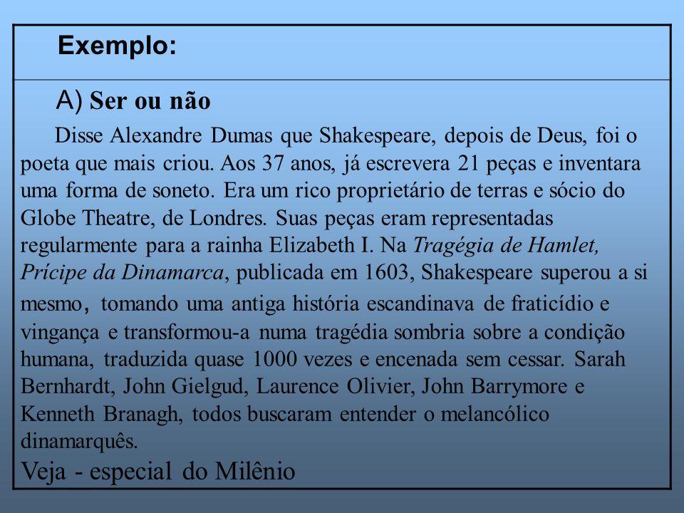 Exemplo: A) Ser ou não Disse Alexandre Dumas que Shakespeare, depois de Deus, foi o poeta que mais criou. Aos 37 anos, já escrevera 21 peças e inventa