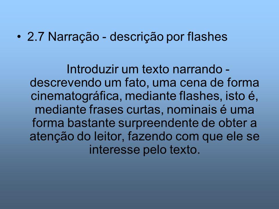 2.7 Narração - descrição por flashes Introduzir um texto narrando - descrevendo um fato, uma cena de forma cinematográfica, mediante flashes, isto é,