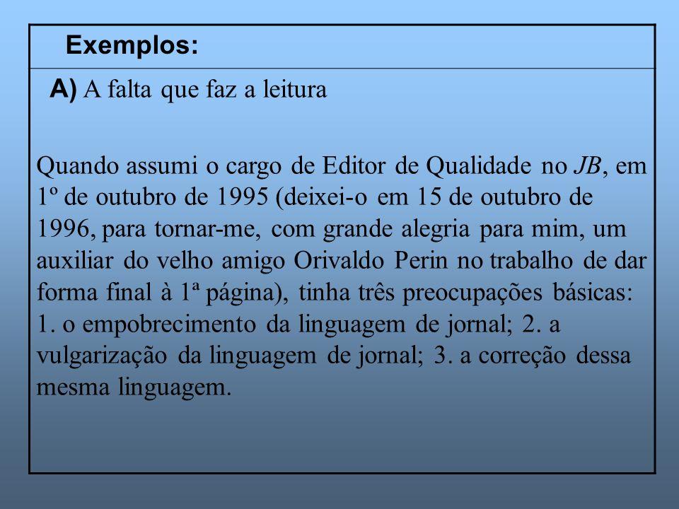 Exemplos: A) A falta que faz a leitura Quando assumi o cargo de Editor de Qualidade no JB, em 1º de outubro de 1995 (deixei-o em 15 de outubro de 1996