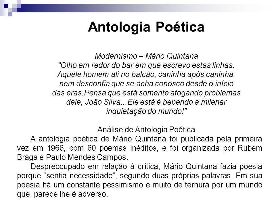 Antologia Poética Modernismo – Mário Quintana Olho em redor do bar em que escrevo estas linhas. Aquele homem ali no balcão, caninha após caninha, nem