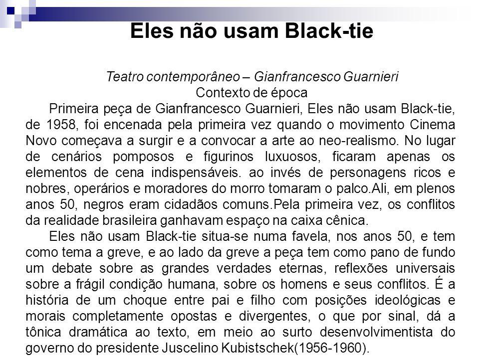 Eles não usam Black-tie Teatro contemporâneo – Gianfrancesco Guarnieri Contexto de época Primeira peça de Gianfrancesco Guarnieri, Eles não usam Black