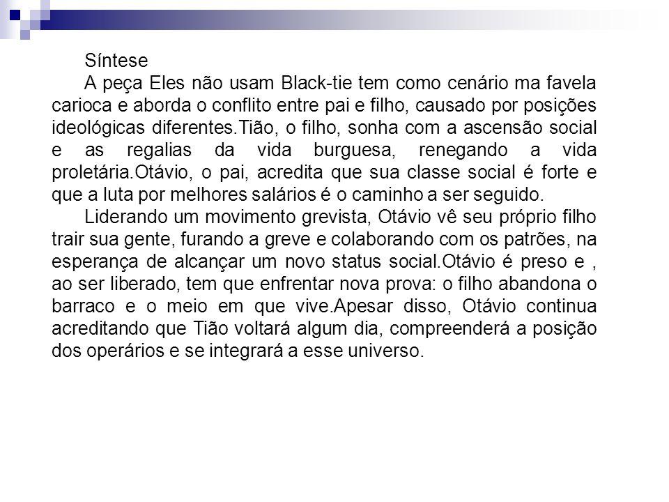 Síntese A peça Eles não usam Black-tie tem como cenário ma favela carioca e aborda o conflito entre pai e filho, causado por posições ideológicas dife
