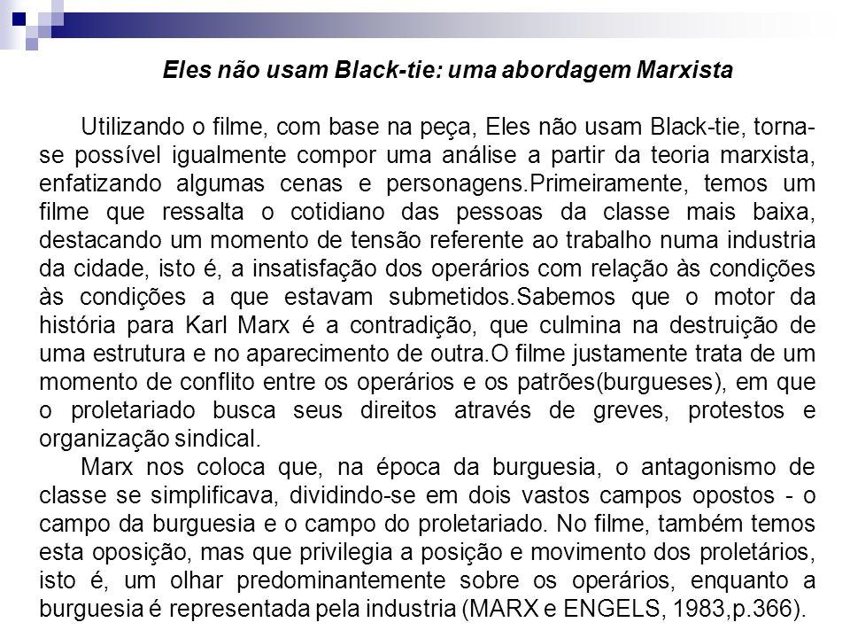 Eles não usam Black-tie: uma abordagem Marxista Utilizando o filme, com base na peça, Eles não usam Black-tie, torna- se possível igualmente compor um