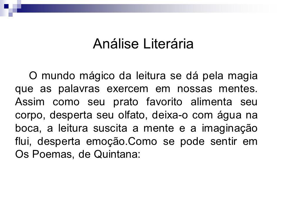 Análise Literária O mundo mágico da leitura se dá pela magia que as palavras exercem em nossas mentes. Assim como seu prato favorito alimenta seu corp