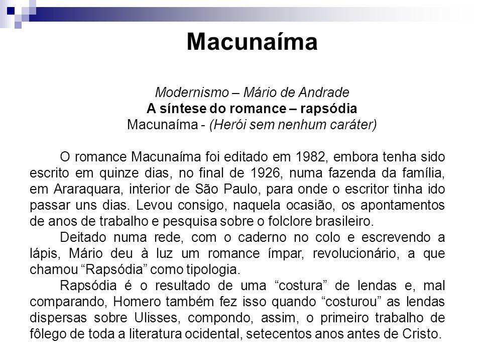 Macunaíma Modernismo – Mário de Andrade A síntese do romance – rapsódia Macunaíma - (Herói sem nenhum caráter) O romance Macunaíma foi editado em 1982