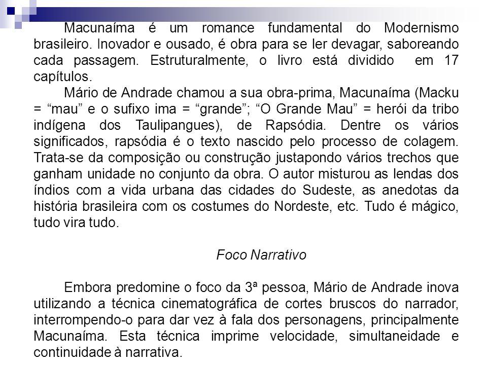 Macunaíma é um romance fundamental do Modernismo brasileiro. Inovador e ousado, é obra para se ler devagar, saboreando cada passagem. Estruturalmente,