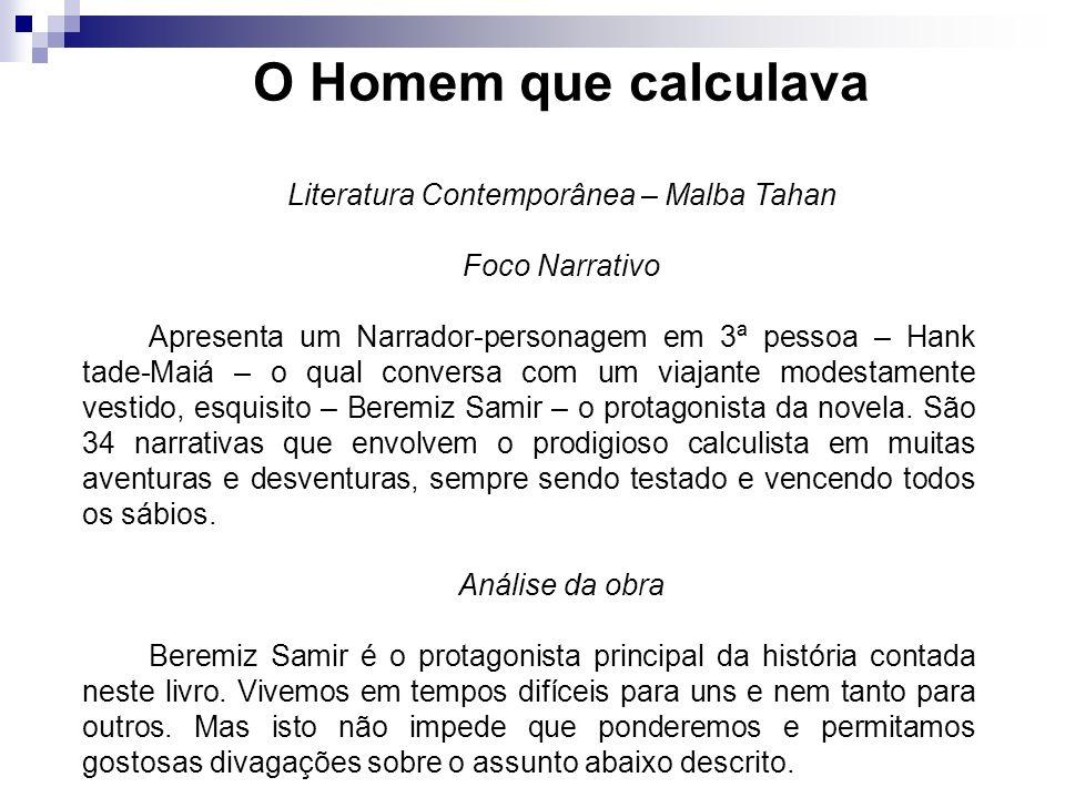 O Homem que calculava Literatura Contemporânea – Malba Tahan Foco Narrativo Apresenta um Narrador-personagem em 3ª pessoa – Hank tade-Maiá – o qual co