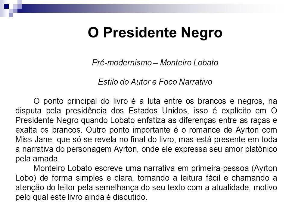O Presidente Negro Pré-modernismo – Monteiro Lobato Estilo do Autor e Foco Narrativo O ponto principal do livro é a luta entre os brancos e negros, na