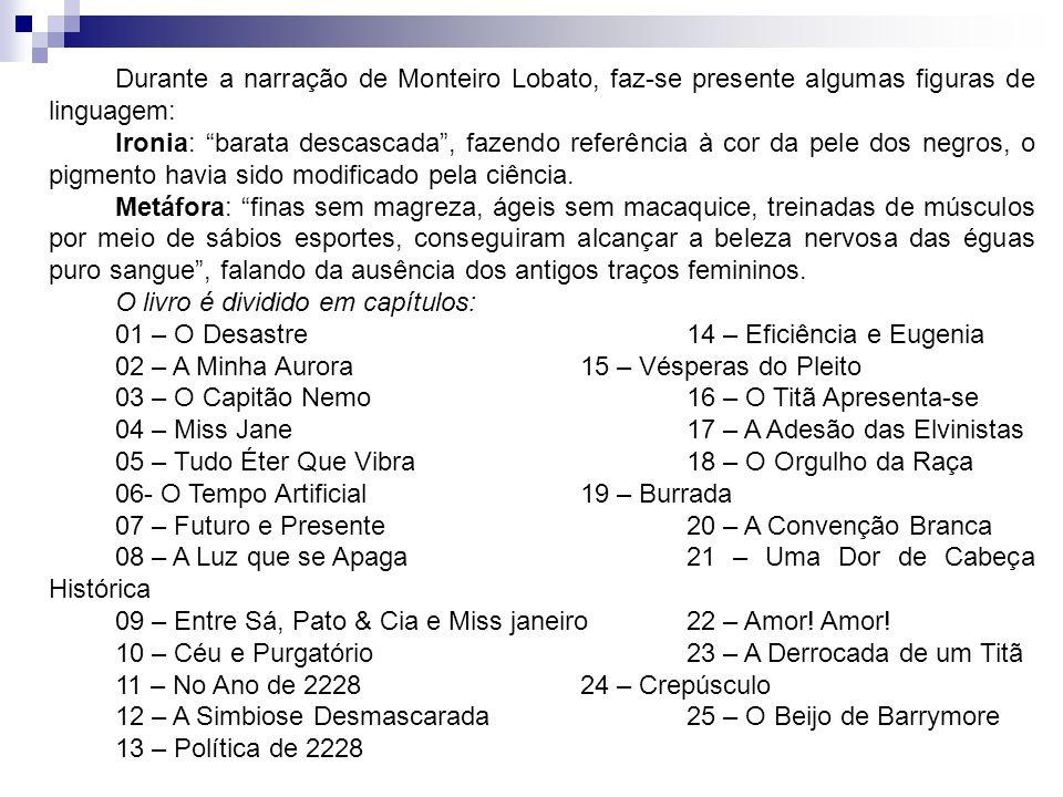 Durante a narração de Monteiro Lobato, faz-se presente algumas figuras de linguagem: Ironia: barata descascada, fazendo referência à cor da pele dos n
