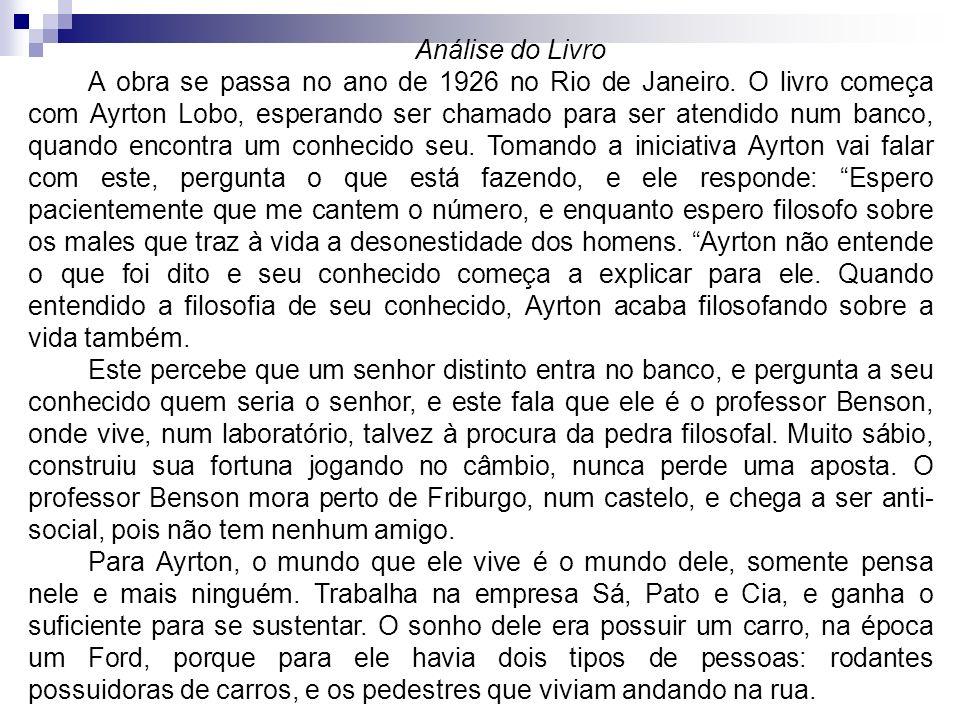 Análise do Livro A obra se passa no ano de 1926 no Rio de Janeiro. O livro começa com Ayrton Lobo, esperando ser chamado para ser atendido num banco,
