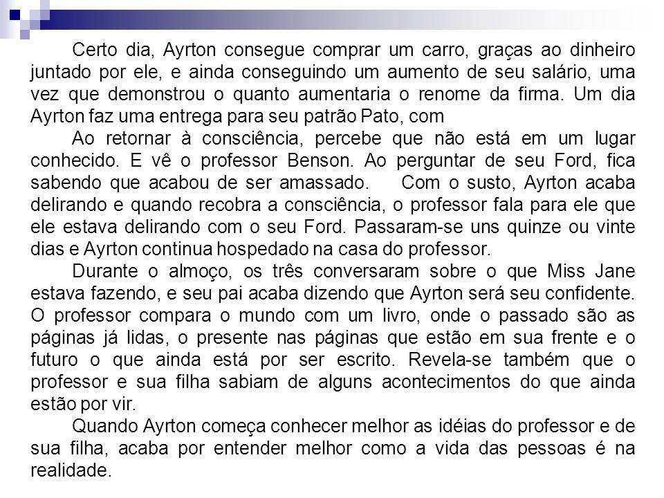 Certo dia, Ayrton consegue comprar um carro, graças ao dinheiro juntado por ele, e ainda conseguindo um aumento de seu salário, uma vez que demonstrou