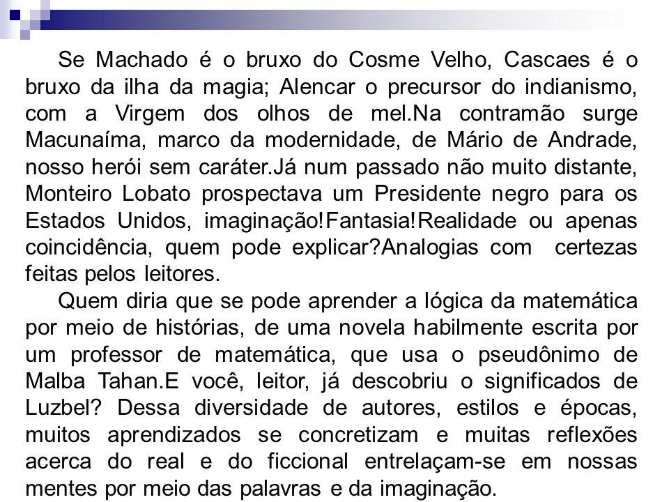 Se Machado é o bruxo do Cosme Velho, Cascaes é o bruxo da ilha da magia; Alencar o precursor do indianismo, com a Virgem dos olhos de mel.Na contramão