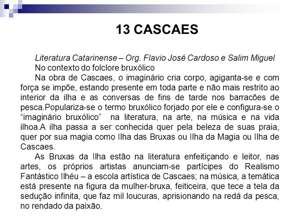 13 CASCAES Literatura Catarinense – Org. Flavio José Cardoso e Salim Miguel No contexto do folclore bruxólico Na obra de Cascaes, o imaginário cria co