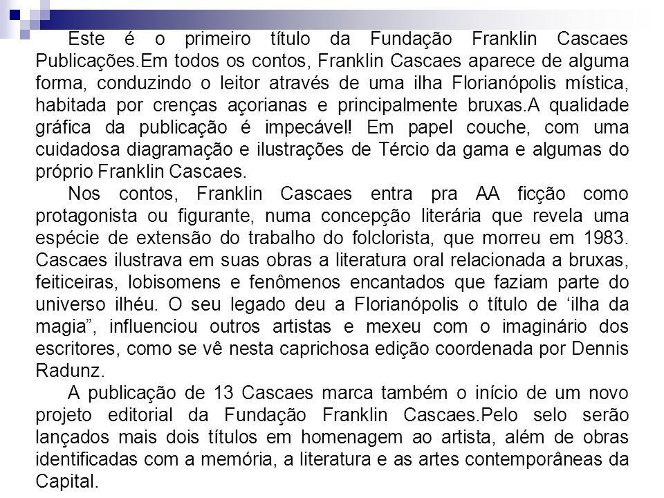 Este é o primeiro título da Fundação Franklin Cascaes Publicações.Em todos os contos, Franklin Cascaes aparece de alguma forma, conduzindo o leitor at