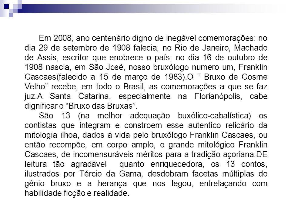 Em 2008, ano centenário digno de inegável comemorações: no dia 29 de setembro de 1908 falecia, no Rio de Janeiro, Machado de Assis, escritor que enobr