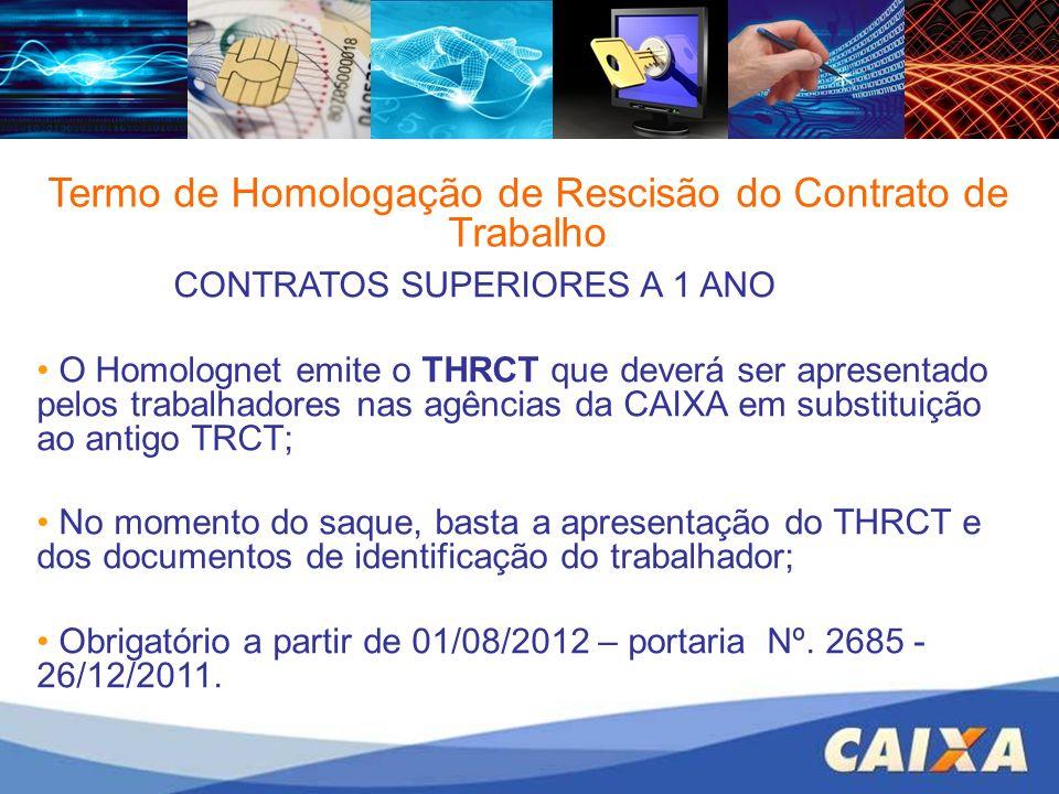Termo de Homologação de Rescisão do Contrato de Trabalho CONTRATOS SUPERIORES A 1 ANO O Homolognet emite o THRCT que deverá ser apresentado pelos trab