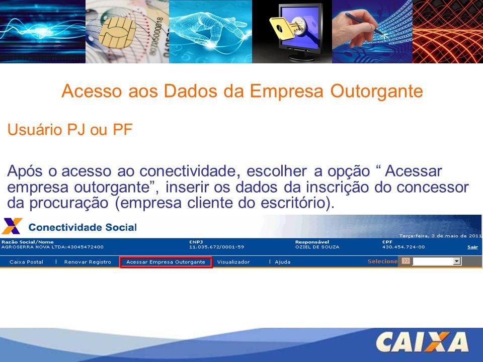 Usuário PJ ou PF Após o acesso ao conectividade,, escolher a opção Acessar empresa outorgante, inserir os dados da inscrição do concessor da procuraçã