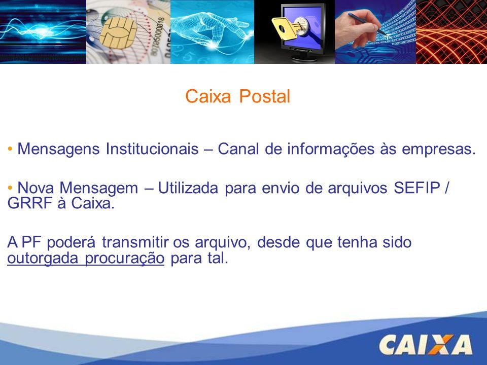 Caixa Postal Mensagens Institucionais – Canal de informações às empresas. Nova Mensagem – Utilizada para envio de arquivos SEFIP / GRRF à Caixa. A PF