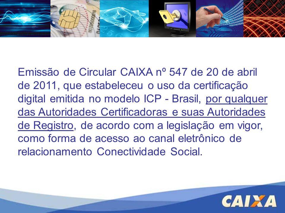 Emissão de Circular CAIXA nº 547 de 20 de abril de 2011, que estabeleceu o uso da certificação digital emitida no modelo ICP - Brasil, por qualquer da