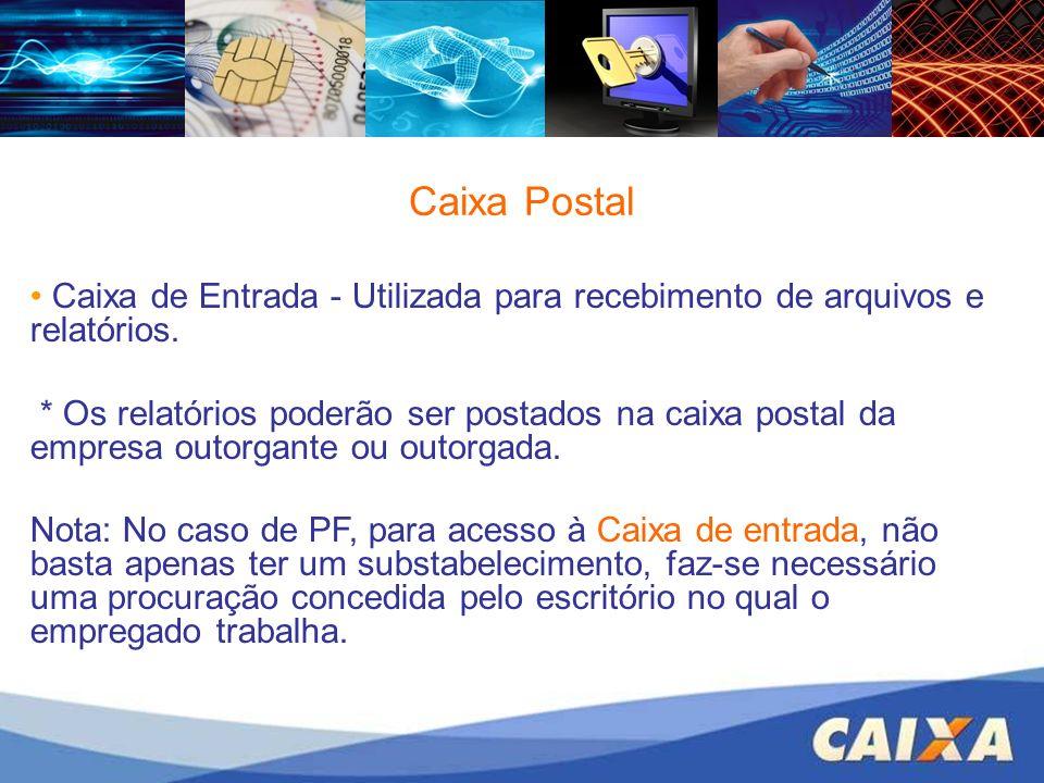 Caixa Postal Caixa de Entrada - Utilizada para recebimento de arquivos e relatórios. * Os relatórios poderão ser postados na caixa postal da empresa o