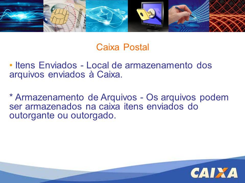 Itens Enviados - Local de armazenamento dos arquivos enviados à Caixa. * Armazenamento de Arquivos - Os arquivos podem ser armazenados na caixa itens