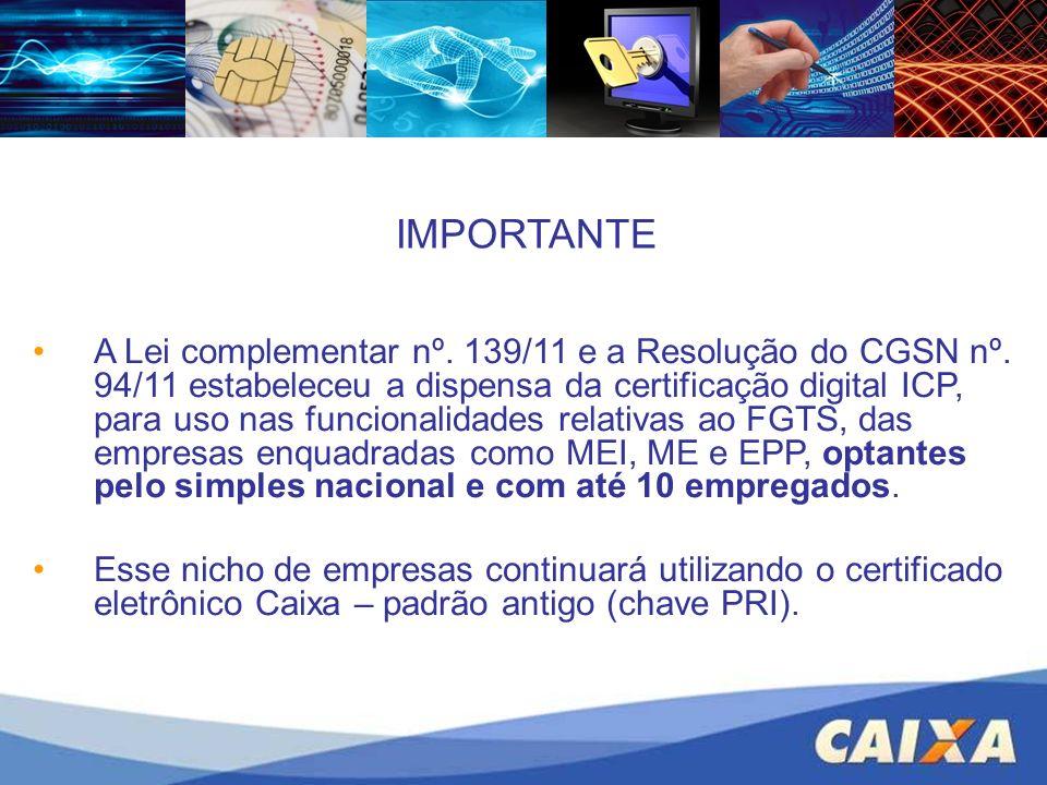 IMPORTANTE A Lei complementar nº. 139/11 e a Resolução do CGSN nº. 94/11 estabeleceu a dispensa da certificação digital ICP, para uso nas funcionalida