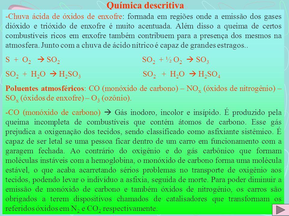 Química descritiva -Chuva ácida de óxidos de enxofre: formada em regiões onde a emissão dos gases dióxido e trióxido de enxofre é muito acentuada. Alé