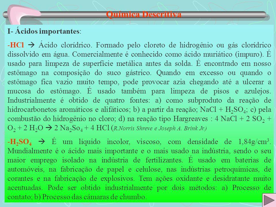 Química Descritiva I- Ácidos importantes: -HCl Ácido clorídrico. Formado pelo cloreto de hidrogênio ou gás clorídrico dissolvido em água. Comercialmen