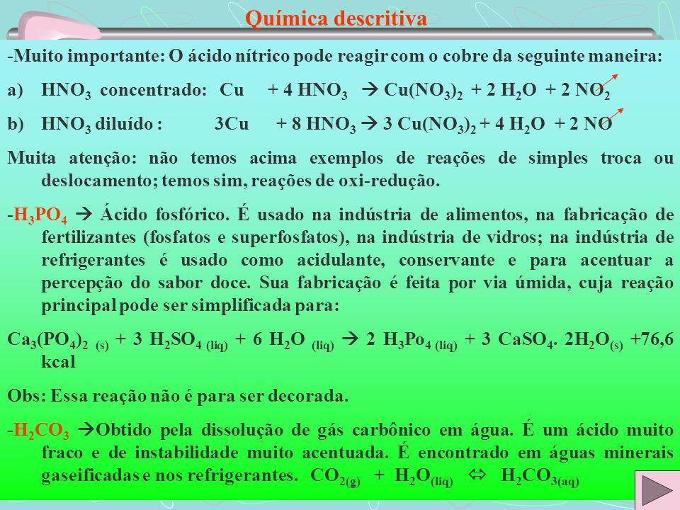 Química descritiva -Muito importante: O ácido nítrico pode reagir com o cobre da seguinte maneira: a)HNO 3 concentrado: Cu + 4 HNO 3 Cu(NO 3 ) 2 + 2 H