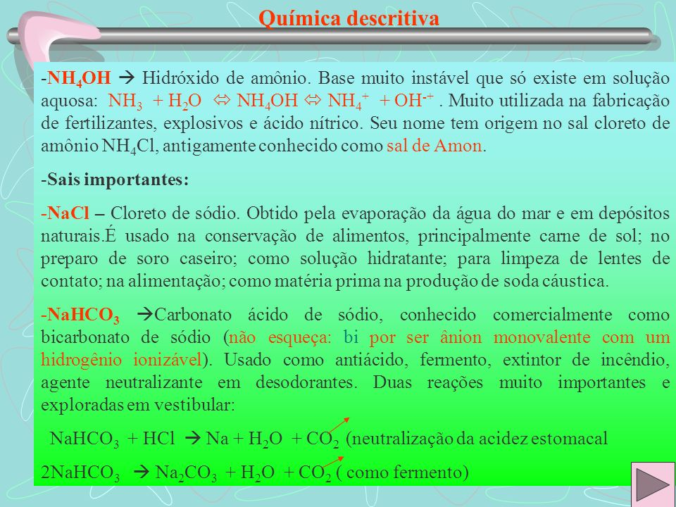 Química descritiva -NH 4 OH Hidróxido de amônio. Base muito instável que só existe em solução aquosa: NH 3 + H 2 O NH 4 OH NH 4 + + OH -+. Muito utili