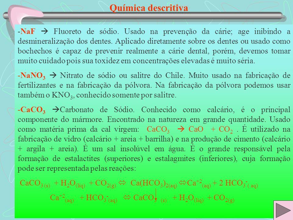Química descritiva -NaF Fluoreto de sódio. Usado na prevenção da cárie; age inibindo a desmineralização dos dentes. Aplicado diretamente sobre os dent