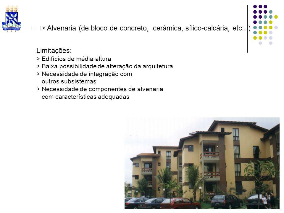 > Alvenaria (de bloco de concreto, cerâmica, sílico-calcária, etc...) Limitações: > Edifícios de média altura > Baixa possibilidade de alteração da ar