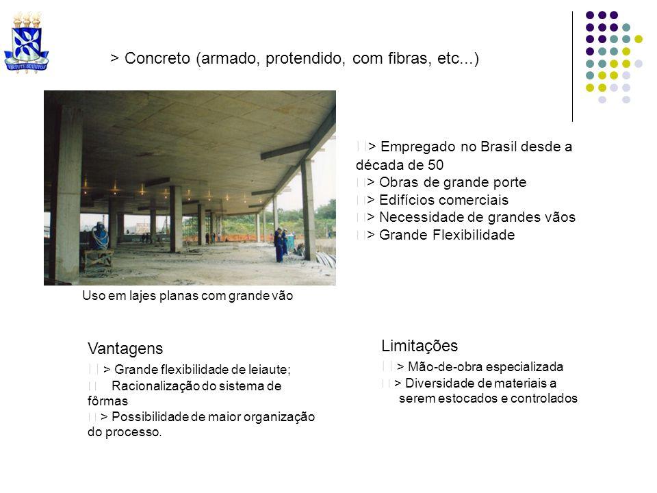 > Concreto (armado, protendido, com fibras, etc...) > Empregado no Brasil desde a década de 50 > Obras de grande porte > Edifícios comerciais > Necess