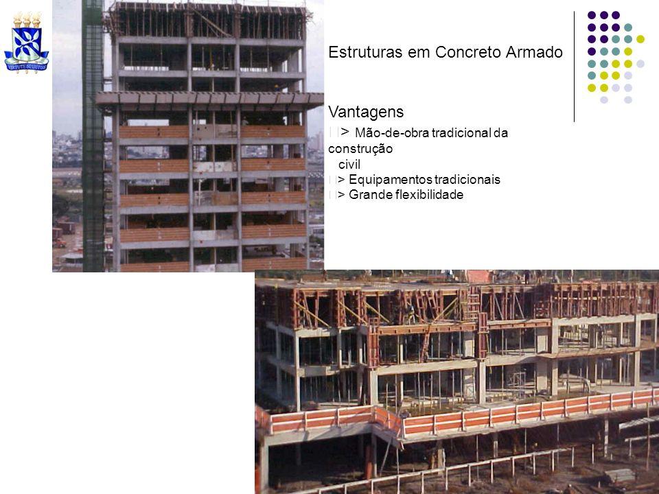 Estruturas em Concreto Armado Vantagens > Mão-de-obra tradicional da construção civil > Equipamentos tradicionais > Grande flexibilidade