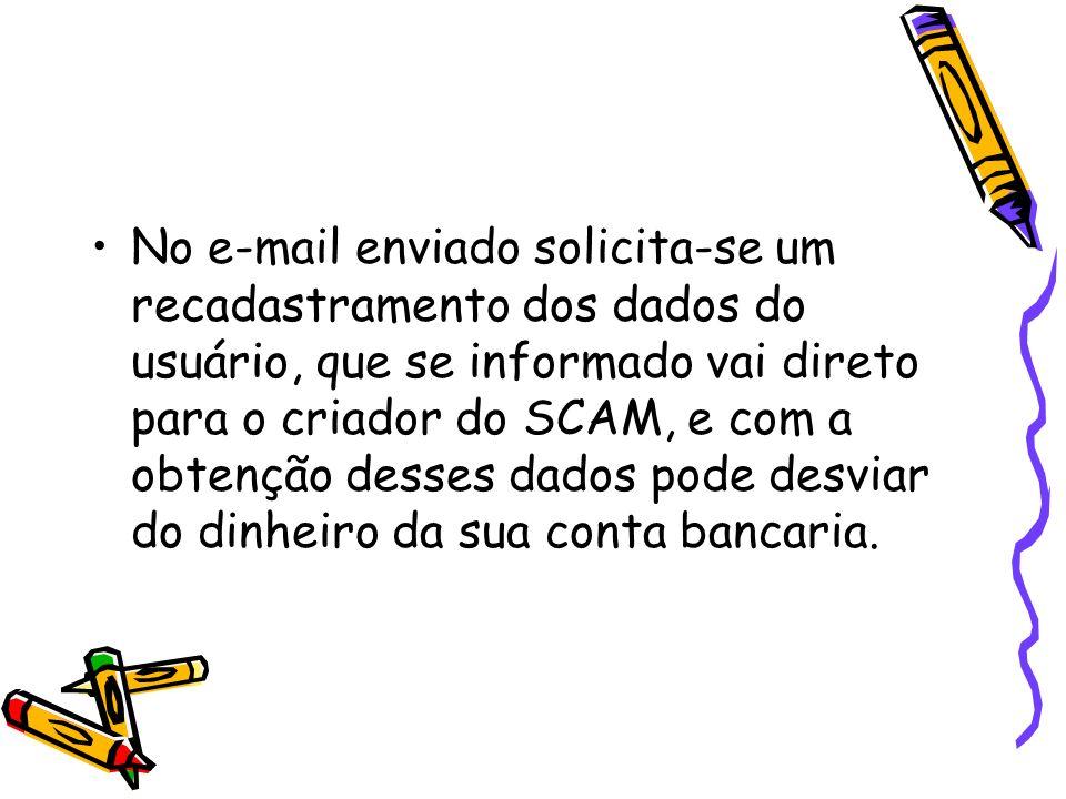 No e-mail enviado solicita-se um recadastramento dos dados do usuário, que se informado vai direto para o criador do SCAM, e com a obtenção desses dad