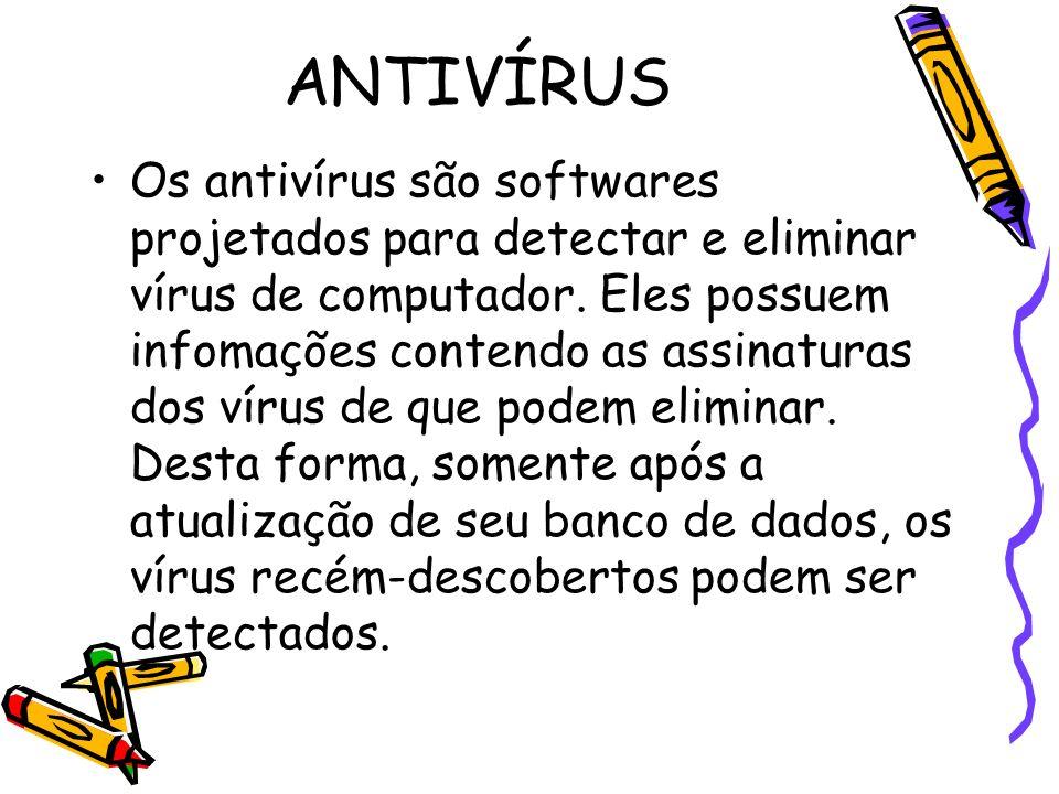 ANTIVÍRUS Os antivírus são softwares projetados para detectar e eliminar vírus de computador. Eles possuem infomações contendo as assinaturas dos víru