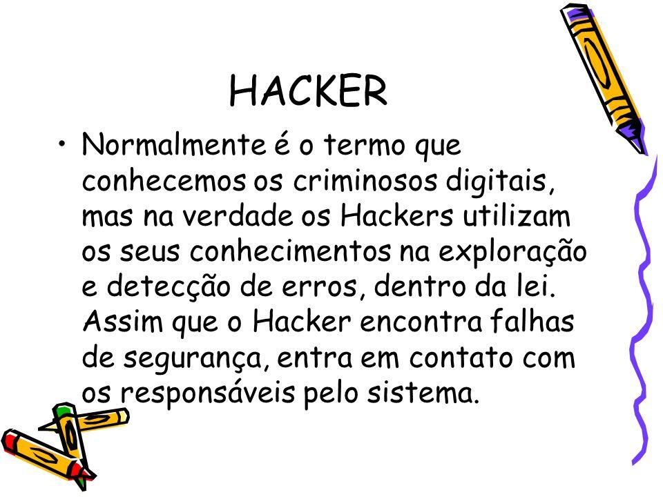 HACKER Normalmente é o termo que conhecemos os criminosos digitais, mas na verdade os Hackers utilizam os seus conhecimentos na exploração e detecção