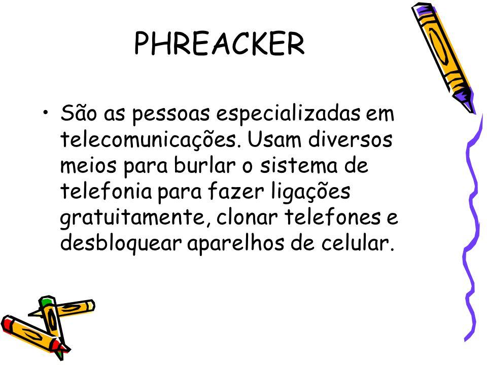 PHREACKER São as pessoas especializadas em telecomunicações. Usam diversos meios para burlar o sistema de telefonia para fazer ligações gratuitamente,
