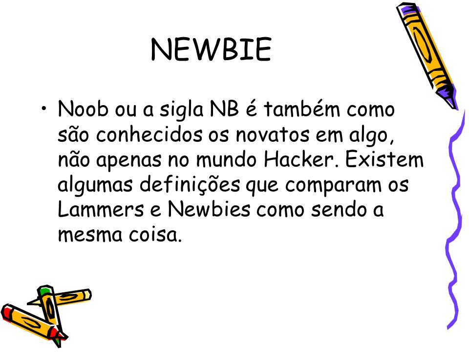 NEWBIE Noob ou a sigla NB é também como são conhecidos os novatos em algo, não apenas no mundo Hacker. Existem algumas definições que comparam os Lamm