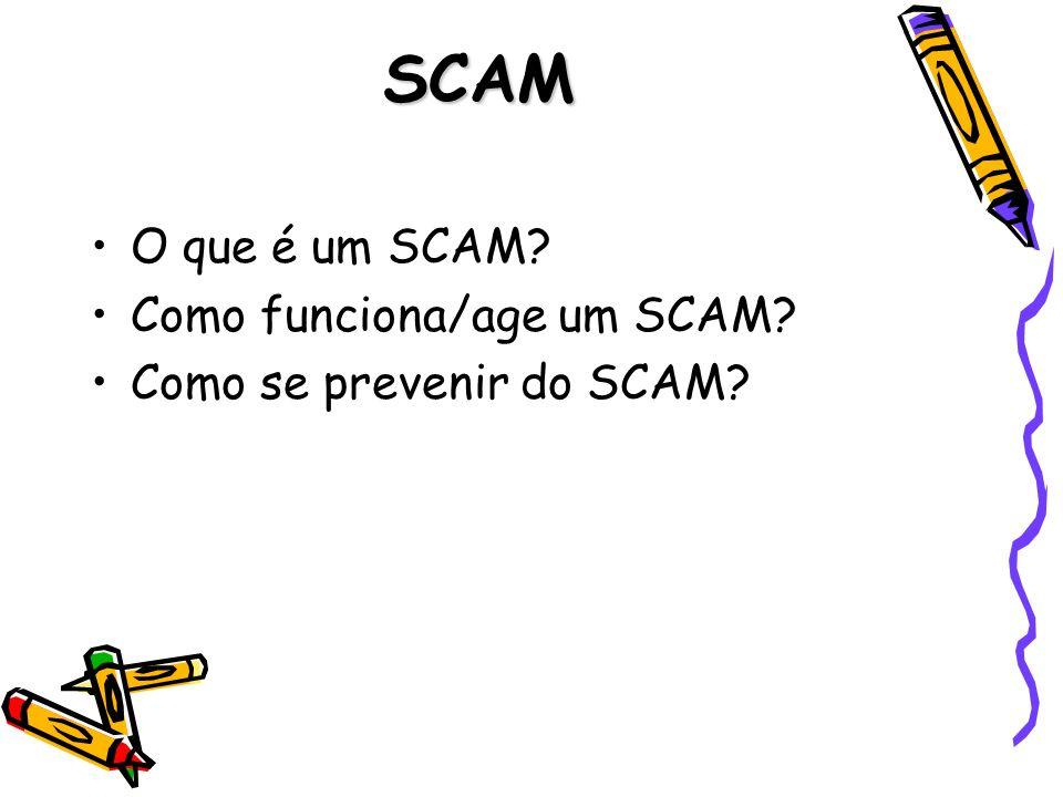 SCAM O que é um SCAM? Como funciona/age um SCAM? Como se prevenir do SCAM?