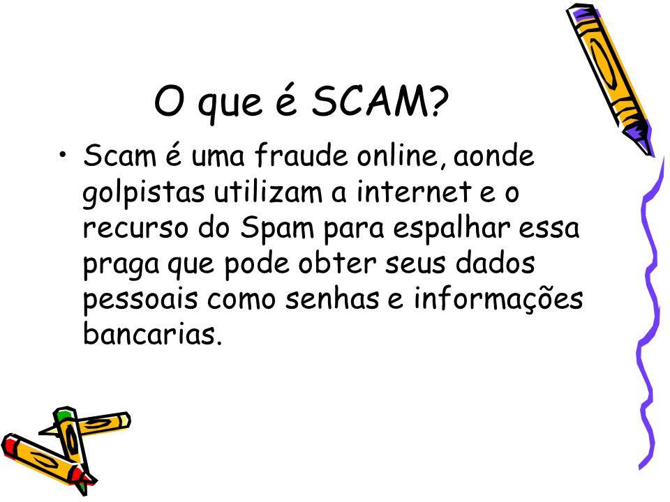 O que é SCAM? Scam é uma fraude online, aonde golpistas utilizam a internet e o recurso do Spam para espalhar essa praga que pode obter seus dados pes