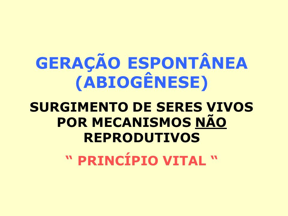 GERAÇÃO ESPONTÂNEA (ABIOGÊNESE) SURGIMENTO DE SERES VIVOS POR MECANISMOS NÃO REPRODUTIVOS PRINCÍPIO VITAL