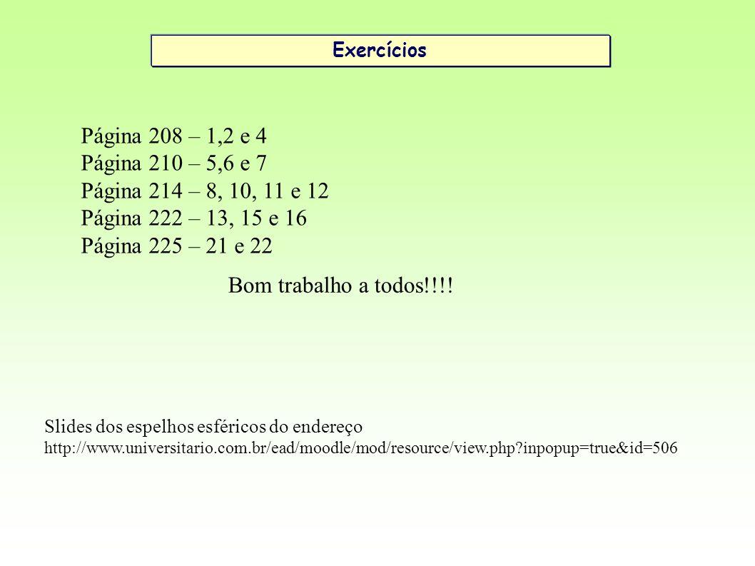 Exercícios Página 208 – 1,2 e 4 Página 210 – 5,6 e 7 Página 214 – 8, 10, 11 e 12 Página 222 – 13, 15 e 16 Página 225 – 21 e 22 Bom trabalho a todos!!!.