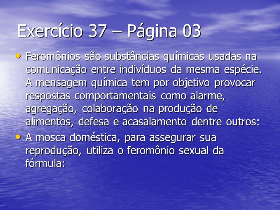 Exercício 37 – Página 03 Feromônios são substâncias químicas usadas na comunicação entre indivíduos da mesma espécie. A mensagem química tem por objet