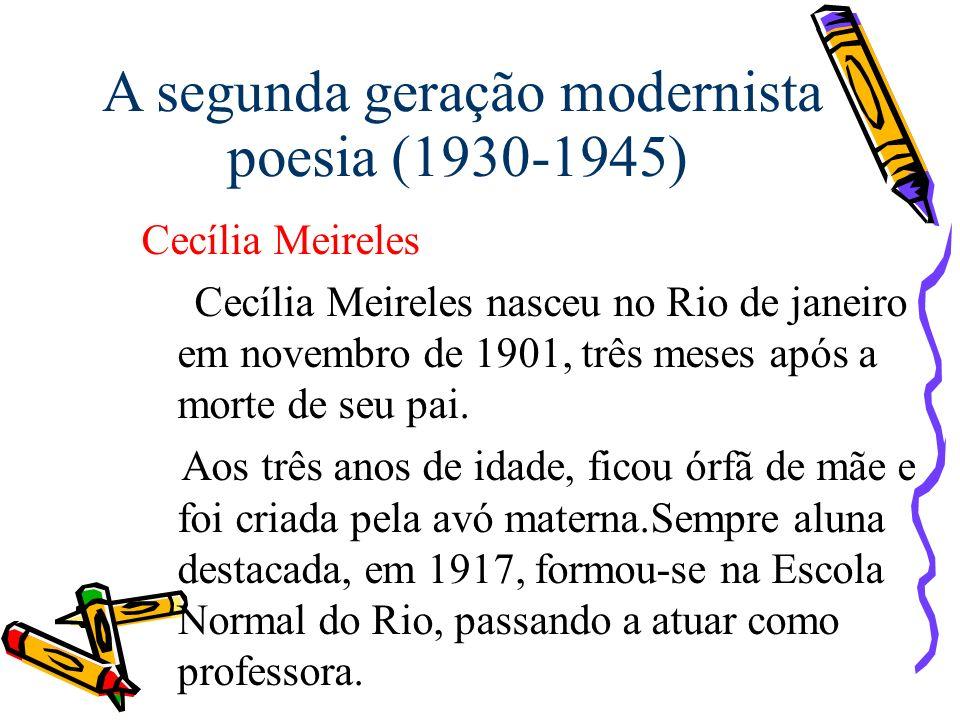 A segunda geração modernista poesia (1930-1945) Cecília Meireles Cecília Meireles nasceu no Rio de janeiro em novembro de 1901, três meses após a mort
