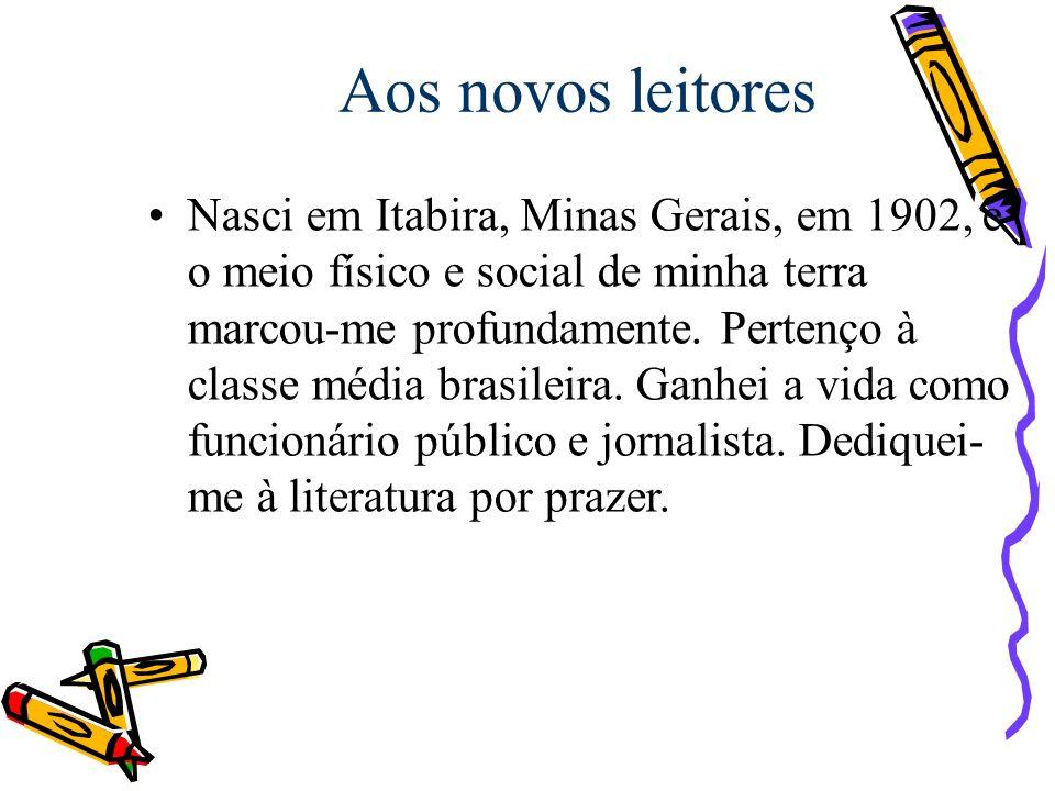 Aos novos leitores Nasci em Itabira, Minas Gerais, em 1902, e o meio físico e social de minha terra marcou-me profundamente. Pertenço à classe média b