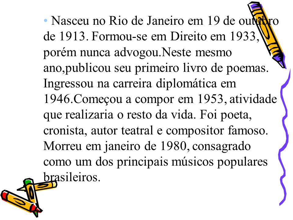 Nasceu no Rio de Janeiro em 19 de outubro de 1913. Formou-se em Direito em 1933, porém nunca advogou.Neste mesmo ano,publicou seu primeiro livro de po